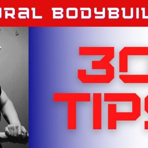 30 TOP' TIPS FOR NATURAL BODYBUILDERS (part 1)