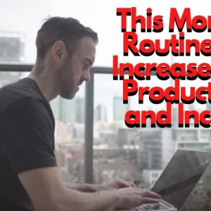 This Morning Routine Will Increase Your Productivity and Income