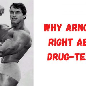 Why Arnold Schwarzenegger is right about drug testing!